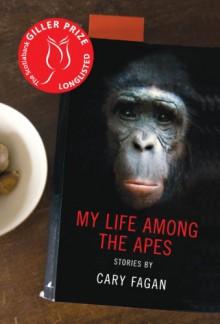My Life Among the Apes - Cary Fagan