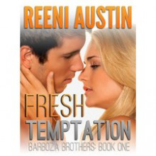 Fresh Temptation (Barboza Brothers,#1) - Reeni Austin