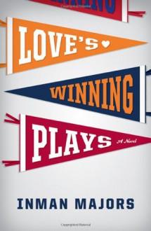 Love's Winning Plays: A Novel - Inman Majors