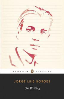 On Writing - Jorge Luis Borges, Suzanne Jill Levine