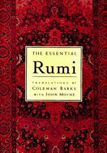 The Essential Rumi - Rumi, Coleman Barks, John Moyne, A.J. Arberry