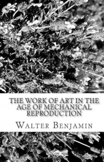 The Work of Art in the Age of Mechanical Reproduction - Walter Benjamin