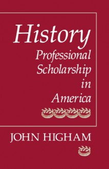 History: Professional Scholarship in America - John Higham