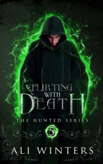 Flirting With Death: The Hunted Series: A short story - Ali Winters