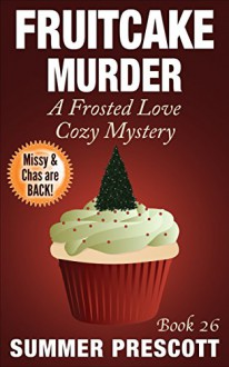 Fruitcake Murder: A Frosted Love Cozy Mystery - Book 26 (A Frosted Love Cozy Mysteries) - Summer Prescott