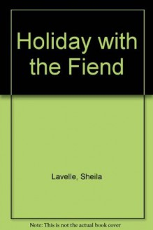 Holiday with the Fiend - Sheila Lavelle