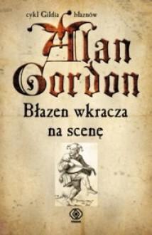 Błazen wkracza na scenę - Alan Gordon
