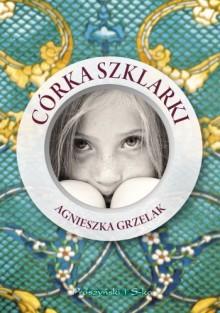 Córka Szklarki - Agnieszka Grzelak