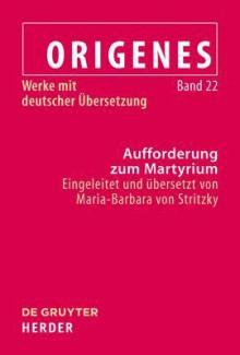 Traktate Und Briefe: Band 22--Aufforderung Zum Martyrium - Alfons Furst, Christoph Markschies, Maria-Barbara Stritzky