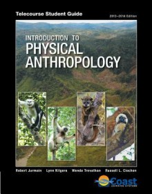 Telecourse Student Guide for Jurmain/Kilgore/Trevathan/Ciochon's Introduction to Physical Anthropology, 14th - Robert Jurmain, Lynn Kilgore, Wenda Trevathan, Russell L. Ciochon
