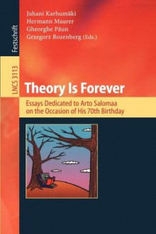Theory Is Forever: Essays Dedicated to Arto Salomaa on the Occasion of His 70th Birthday - J. Karhumaki, J. Karhumaki