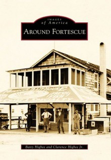 Around Fortescue (Images of America) (Images of America (Arcadia Publishing)) - Betty Higbee, Clarence Higbee Jr.