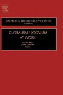 Globalism/Localism at Work - Jorge Hector Carrillo Viveros