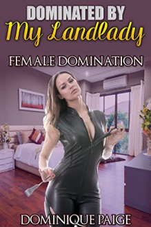 Dominated By My Landlady: FemDom Spanking Romance - Dominique Paige