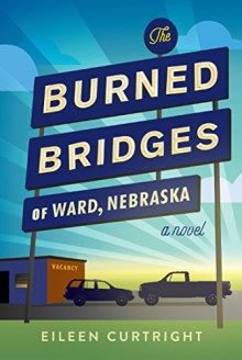 The Burned Bridges of Ward, Nebraska - Eileen Curtright