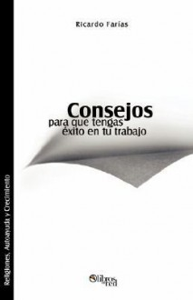 Consejos Para Que Tengas Exito En Tu Trabajo - Ricardo Farias