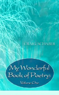 My Wonderful Book of Poetry: Volume One - Craig Schaber
