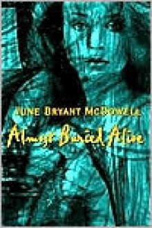 Almost Buried Alive - June Bryant McDowell