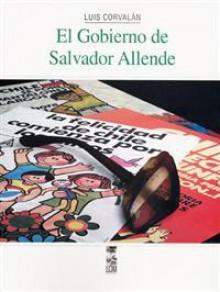 El Gobierno De Salvador Allende - Luis Corvalán