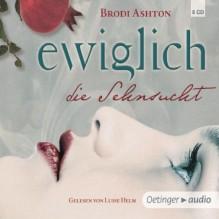 Ewiglich die Sehnsucht: Autorisierte Lesefassung - Brodi Ashton