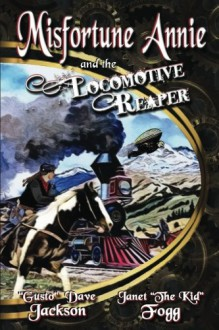 Misfortune Annie and the Locomotive Reaper (Volume 1) - Dave Jackson, Janet Fogg