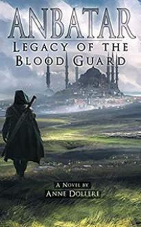 Anbatar: Legacy of the Blood Guard - Anne Dolleri