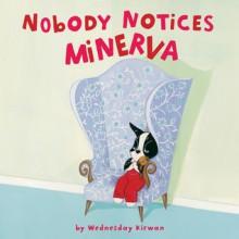Nobody Notices Minerva - Wednesday Kirwan