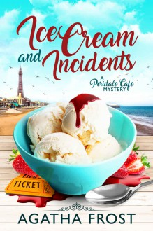 Ice Cream and Incidents - Agatha Frost