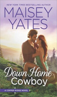 Down Home Cowboy: A Western Romance Novel (Copper Ridge) - Maisey Yates