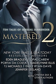 Mastered 2: Ten Tales of Sensual Surrender - Opal Carew, Avery Aster, Cynthia Sax, Emily Ryan-Davis, Jennifer Leeland, T.J. Michaels, Portia Da Costa, Evangeline Anderson, Madelynne Ellis