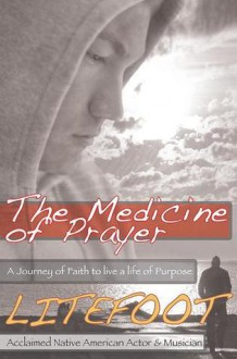 The Medicine of Prayer: A Journey of Faith to live a life of Purpose - Litefoot