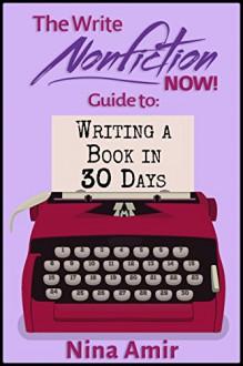 The Write Nonfiction NOW! Guide to Writing a Book in 30 Days (Write Nonfiction NOW! Guides) - Roy Peter Clark, Rachel Z. Cornell, Kristen Eckstein, Denis Ledoux, Linda Joy Myers, Roger C. Parker, Lee Pound, Ellen Violette, Vicki C. Weiland, Nina Amir