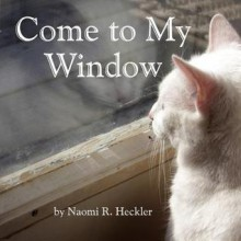 Come to My Window - Naomi R. Heckler