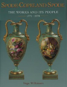 Spode-Copeland-Spode: The Works and Its People 1770 - 1970 - Vega Wilkinson