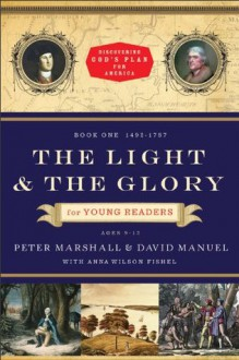 Light and the Glory for Young Readers, The (Discovering God's Plan for America): 1492-1793 - Peter Marshall, David Manuel, Anna Wilson Fishel