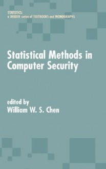 Statistical Methods in Computer Security - Toly Chen, Chen W. S. Chen