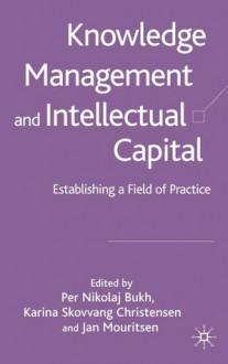 Knowledge Management: Establishing a Field of Practice - Per Nikolaj Bukh, Per Nikolaj Bukh