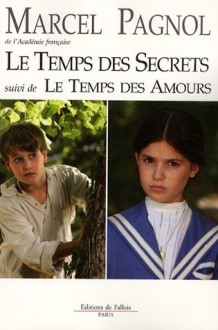 Le temps des secrets suivi de Le temps des amours - Marcel Pagnol