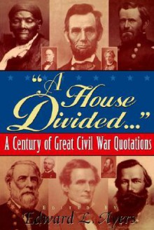 A House Divided...: A Century of Great Civil War Quotations - Edward L. Ayers