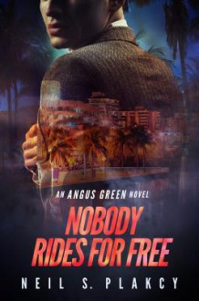 Nobody Rides For Free: An Angus Green Novel (Angus Green Series) - Neil S. Plakcy