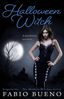 Halloween Witch: A Standalone Novelette (Singularity - The Modern Witches) - Fabio Bueno