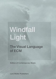 Windfall Light: The Visual Language Of Ecm - Lars Müller