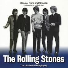 The Rolling Stones: The Illustrated Biography - Jane Benn