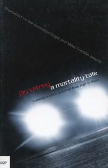A Mortality Tale - Jay Verney