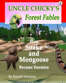 How Snake and Mongoose Became Enemies (Uncle Chicky's Forest Fables) (Volume 8) - Ronald Johnston