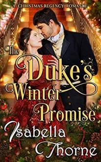 The Duke's Winter Promise: A Christmas Regency Romance - Isabella Thorne