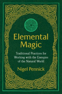 Elemental Magic - Nigel Pennick