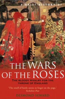 A Brief History of the Wars of the Roses - Desmond Seward