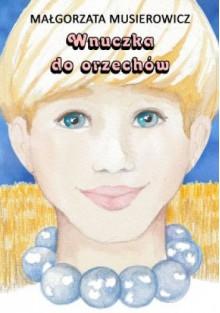 Wnuczka do orzechów - Małgorzata Musierowicz