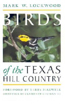Birds of the Texas Hill Country - Mark W. Lockwood, Clemente Guzman